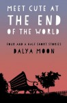 Meet Cute At The End of The World - Four and a Half Short Stories - Dalya Moon