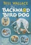 The Backward Bird Dog - Bill Wallace