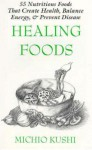 Healing Foods: 55 Nutritious Foods & Recipes That Create Health, Balance Energy, & Prevent Disease - Michio Kushi, Alex Jack, Bettina Zumdick
