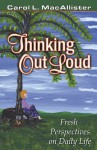Thinking Out Loud: Fresh Perspectives On Daily Life - Carol L. MacAllister