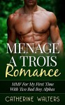 MENAGE A TROIS ROMANCE: MMF For My First Time With Two Bad Boy Alphas (Threesome, Alpha Male, Voyeur, Exhibitionist, Billionaire Romance, New Adult) (love ... wealthy, second chance, romance) - Catherine Walters