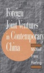 Foreign Joint Ventures in Contemporary China - Michael Franz Roehrig