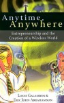 Anytime, Anywhere: Entrepreneurship and the Creation of a Wireless World - Louis P. Galambos