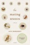 The Mating Season: A Novel - Alex Brunkhorst