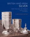 British and Irish Silver in the Fogg Art Museum, Harvard University Art Museums - Christopher Hartop, Ellenor Alcorn