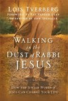 Walking in the Dust of Rabbi Jesus: How the Jewish Words of Jesus Can Change Your Life - Ann Spangler, Lois Tverberg, Ray Vander Laan