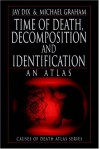 Time of Death Decomposition and Identification: An Atlas - Michael Graham