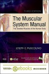 The Muscular System Manual: The Skeletal Muscles of the Human Body [With eBook] - Joseph E. Muscolino