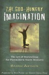 The God-Hungry Imagination: The Art of Storytelling for Postmodern Youth Ministry - Sarah Arthur