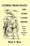 Stories from Plato and Other Classic Writers (Yesterday's Classics) - Mary E. Burt