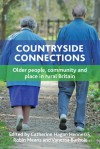 Countryside Connections: Older People, Community and Place in Rural Britain - Catherine Hagan Hennessy, Robin Means, Vanessa Burholt