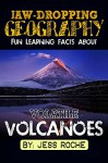 Jaw-Dropping Geography: Fun Learning Facts About Volatile Volcanoes: Illustrated Fun Learning For Kids (Volume 1) - Jess Roche