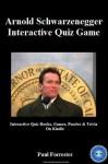 Arnold Schwarzenegger Interactive Quiz Game: Volume 1 (Interactive Quiz Books, Games, Puzzles & Trivia On Kindle) - Paul Forrester, Matthew Harper