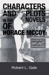 Characters and Plots in the Novels of Horace McCoy - Robert L. Gale