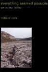 Everything Seemed Possible: Art in the 1970s - Richard Cork