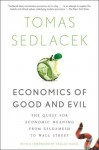 Economics of Good and Evil: The Quest for Economic Meaning from Gilgamesh to Wall Street - Tomas Sedlacek, Vaclav Havel
