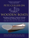 Pete Culler on Wooden Boats: The Master Craftsman's Collected Teachings on Boat Design, Building, Repair, and Use - John Burke