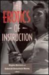 The Erotics of Instruction Erotics of Instruction Erotics of Instruction Erotics of Instruction Erotics of Instr - Regina Barreca