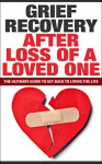 Grief Recovery Handbook After Loss of a Loved One: The Ultimate Guide to Get Back to Living the Life (Grief Recovery After Loss of a Loved One, Dealing ... Grief Recovery Handbook, Coping with Loss) - Robert Smith