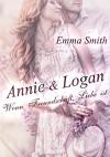 Annie & Logan: Wenn Freundschaft Liebe ist - Emma Smith