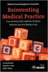 Reinventing Medical Practice: Care Deliverry That Satisfies Doctors, Patients and the Bottom Line - R. Clay Burchell, Howard L. Smith, Neill F. Piland