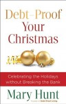 Debt-Proof Your Christmas: Celebrating the Holidays without Breaking the Bank - Mary Hunt