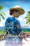 The Sugar Planter's Daughter - Sharon Maas