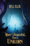 More Beautiful Than a Unicorn (2016 Daily Dose - A Walk on the Wild Side) - Bell Ellis