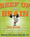 Beef Up Your Brain: The Big Book of 301 Brain-Building Exercises, Puzzles and Games - Michel Noir