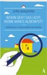 Wohin geht das Licht, wenn man's ausknipst?: Wissenschaft in den eigenen vier Wänden - Chris Woodford, Johannes von Vacano