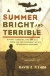[(A Summer Bright and Terrible: Winston Churchill, Lord Dowding, Radar, and the Impossible Triumph of the Battle of Britain )] [Author: David E. Fisher] [Nov-2006] - David E. Fisher