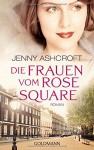 Die Frauen vom Rose Square: Roman - Jenny Ashcroft, Martina Tichy