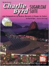Charlie Byrd Sugarloaf Suite: Plus Compositions by Brahms, Bercovitz, & Chopin for Guitar - Charlie Byrd, John Griggs