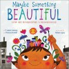 Maybe Something Beautiful: How Art Transformed a Neighborhood - F. Isabel Campoy, Theresa Howell, Rafael López