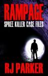 Rampage: Spree Killer Case Files - R.J. Parker