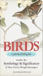 Birds - A Spiritual Field Guide: Explore the Symbology and Significance of These Divine Winged Messengers - Arin Murphy-Hiscock