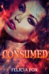 Consumed - Felicia Fox