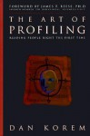 The Art of Profiling: Reading People Right the First Time - Dan Korem