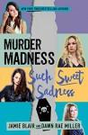 Murder Madness Such Sweet Sadness - Dawn Rae Miller, Jamie Blair