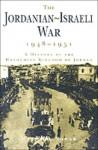 The Jordanian-Israeli War 1948-1951: A History of the Hashemite Kingdom of Jordan - Ma'n Abu Nuwar, Ma'n Abu Nuwar