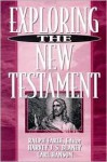 Exploring the New Testament - Ralph Earle, Carl Hanson, J. S. Blaney