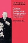 Cabinet Decisions on Foreign Policy: The British Experience, October 1938 June 1941 - Christopher J. Hill, Margot Light, Ian Hill Nish