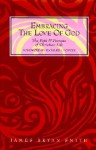 Embracing the Love of God: Path and Promise of Christian Life, The - James B. Smith, Richard J. Foster