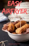 Easy Airfryer: 25 Favorite Recipes For Healthy & Low-Fat Frying - Bob Scott