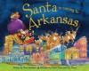 Santa Is Coming to Arkansas - Steve Smallman, Robert Dunn