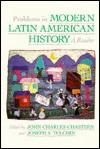 Problems in Modern Latin American History - John Charles Chasteen, Joseph S. Tulchin