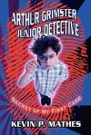 Arthur Grimster Junior Detective: Secret of My First Case - Kevin P. Mathes