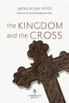 The Kingdom and the Cross (Apprentice Resources) - James Bryan Smith