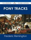 Pony Tracks - The Original Classic Edition - Frederic Remington