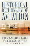 Historical Dictionary of Aviation: From Earliest Times to Present Day - David Wragg